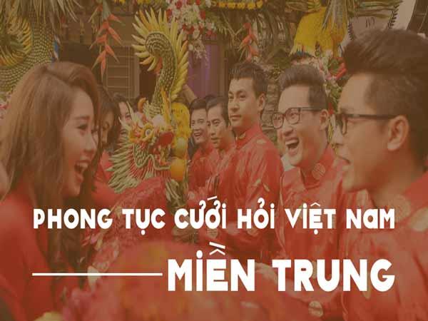 Tìm hiểu phong tục cưới hỏi miền Trung